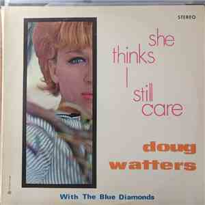 Doug Watters With The Blue Diamonds - She Thinks I Still Care album
