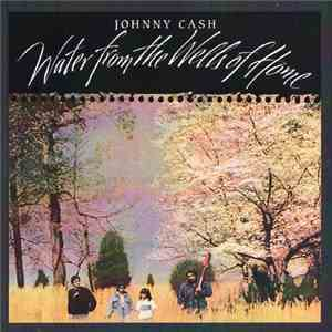 Johnny Cash - Water From The Wells Of Home album