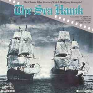 Erich Wolfgang Korngold / Charles Gerhardt, National Philharmonic Orchestra - The Sea Hawk: The Classic Film Scores Of Erich Wolfgang Korngold album